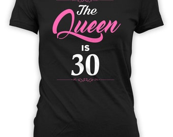 30th Birthday Gift Ideas For Women Custom Birthday T Shirt Personalized Bday TShirt Present The Queen Is 30 Years Old Ladies Tee - BG256