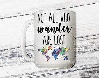 Not All Who Wander Are Lost - Not All Who Wander Are Lost Coffee Mug - Wander - Wander Mug - Travel - Travel Mug - Coffee Mug - World Map