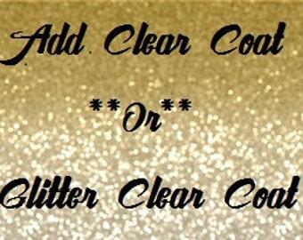 Clear.Glitter or Matte Coat Finish