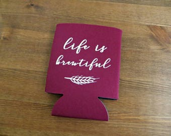 Life Is Brewtiful Beverage Insulator // Choose Your Color