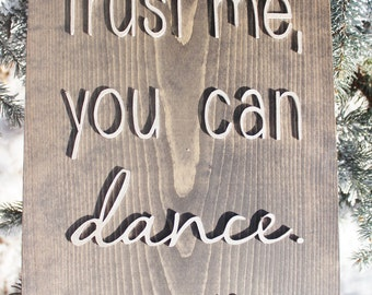 Trust me you can dance, wine sign, funny sign, home decor, kitchen sign, wedding sign, best friend gift