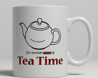 Motherf*cking Tea Time mug, funny curse word mug, mug with cussing, f bomb mug, tea mug, mug for tea, mature mug, UK Mug Shop, RM2008