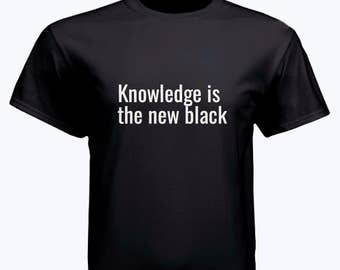 Knowledge is the new black t-shirt