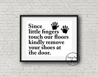 Since Little Fingers Touch Our Floors Kindly Remove Your Shoes At The Door,Entry Way Sign,DIGITAL Art, YOU PRINT,Remove Shoes Wall Art,Foyer