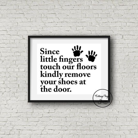Since Little Fingers Touch Our Floors Kindly Remove Your Shoes