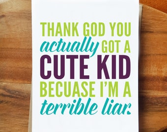 Funny Baby Card - Thank god you actually got a cute kid, because I'm a terrible liar - Baby Shower - New Baby Congrats!