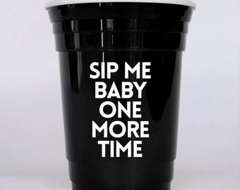 Sip me baby one more time reusable party cup Britney Spears song lyrics gift Britney fan Wine puns Beer puns Drinking quotes Funny party cup