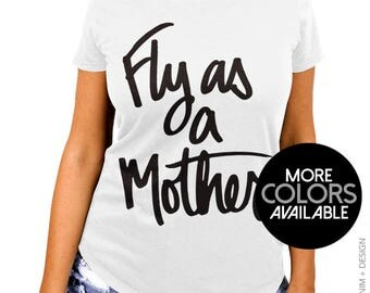 Fly As a Mother - The Boyfriend Tee - NEW Ladies T-Shirt - Mother's Day Gift - More Colors Available - Gray, Black & White Tees