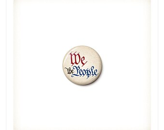 We The People Button or Magnet - Patriotic Protest Badge - US Constitution Pin - Resist Trump - 1 Inch Pinback Button - One Inch Magnet