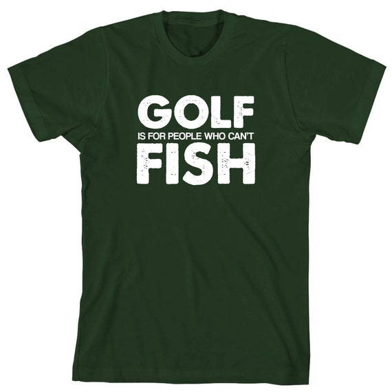 Golf Is For People Who Can't Fish Shirt -  gift idea, father's day gift idea, papa, pawpaw, fishing dad, fisherman gift - ID: 1885