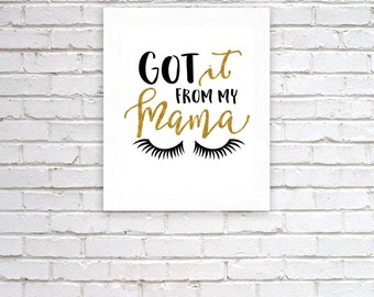 Got it from my mama quote print, 4x6, 8x10, 11x14, 13x19, wall art print poster for girls room, kids room, or home decor