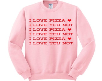 I Love Pizza I Love You Not Crewneck Sweater, Valentines Day Shirt, Food Lover, Women's ...