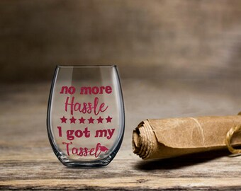 Gift for Graduate, No More Hassle I Got My Tassel, 2017 Graduation Wine, Stemless Wine Glass, College Wine Glass, College Grad Wine