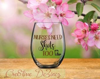 Gift for Nurse, Nurses Need Shots Too, Funny Nursing Present, Funny Nurse Glass, Nurse Graduation Present, Nurse Grad Gift, Mother's Day