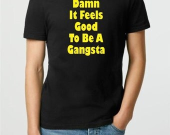 Damn It Feels Good To Be A Gangsta T-shirt, Funny Tshirt, Sarcastic Shirt, Mens Tee Shirt, funny tee, Funny t shirt, Gifts for Boyfriend