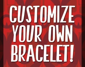 Customize Your Own Bracelet in Silver or Gold, Made-To-Order