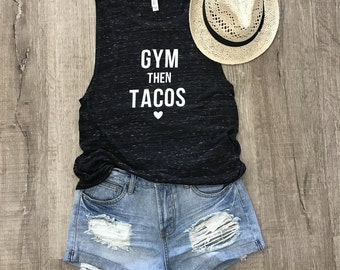 Gym Then Tacos Tank // taco tuesday tee // gifts for her // gym shirt // workout // tacos // cover up // muscle tee