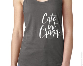 """Tank Top """"CUTE BUT CRAZY""""  Ladies Racerback Shirt -Typography to inspire"""