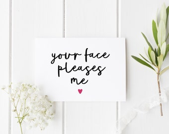 Your Face Pleases Me, Funny Anniversary Card, Anniversary Card Him, Funny Greeting Card, Funny Anniversary For Him, Anniversary Card For Her