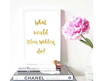 Gossip Girl Real What would Blair Waldorf  do ? Gold Foil Print Black Print Gold Wall Art Rose Gold Mural Prints Vintage Foil Quote