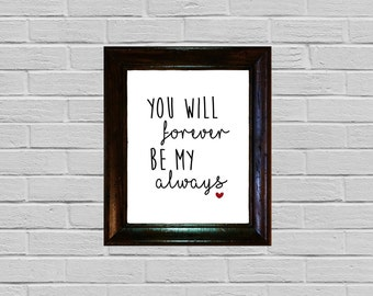 You Will Forever Be My Always / PRINTABLE / Instant Download