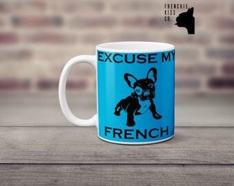 Excuse my french blue / french bulldog mug, coffee mug, tea mug