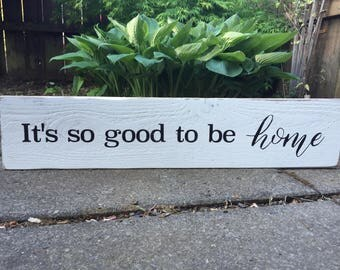 It's so good to be home - Rustic Wood Sign