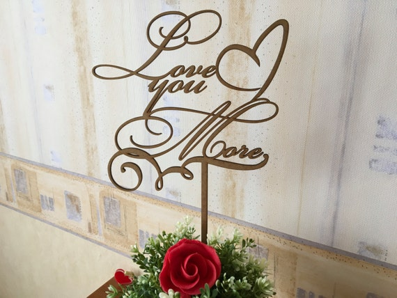 Love You More Gift for her Calligraphy Flower engagement Cake topper Rustic wedding Wooden cake Heart topper Valentine's day You are my love