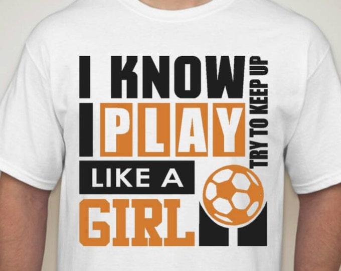 I know I play like a girl Tshirt