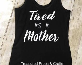 Tired Mom tank top, tired as a Mother tank, tired mom shirt, tired as a mother shirt