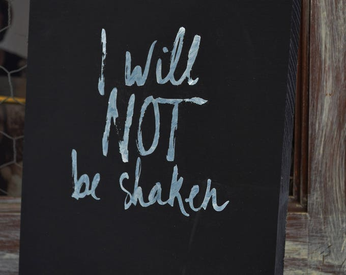 I Will Not Be Shaken-Wooden Sign