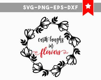earth laughs in flowers svg, spring svg wreath svg, flower svg commercial use, svg file for cricut svg file for silhouette wood sign sayings