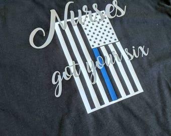 Nurses got your six shirt, nursing shirt, nurse shirt, patriotic nurse shirt, nursing tee shirt
