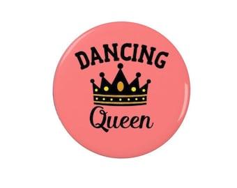 Dancing Queen -  Badge - Magnet - Funny - Cute - Dancers - Dance