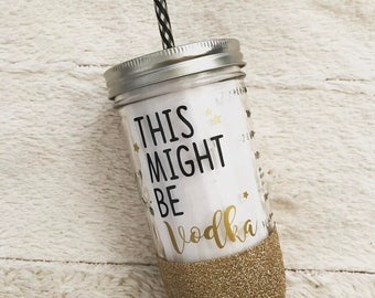 This Might Be Vodka - Mason Jar Glitter Tumbler - 24oz