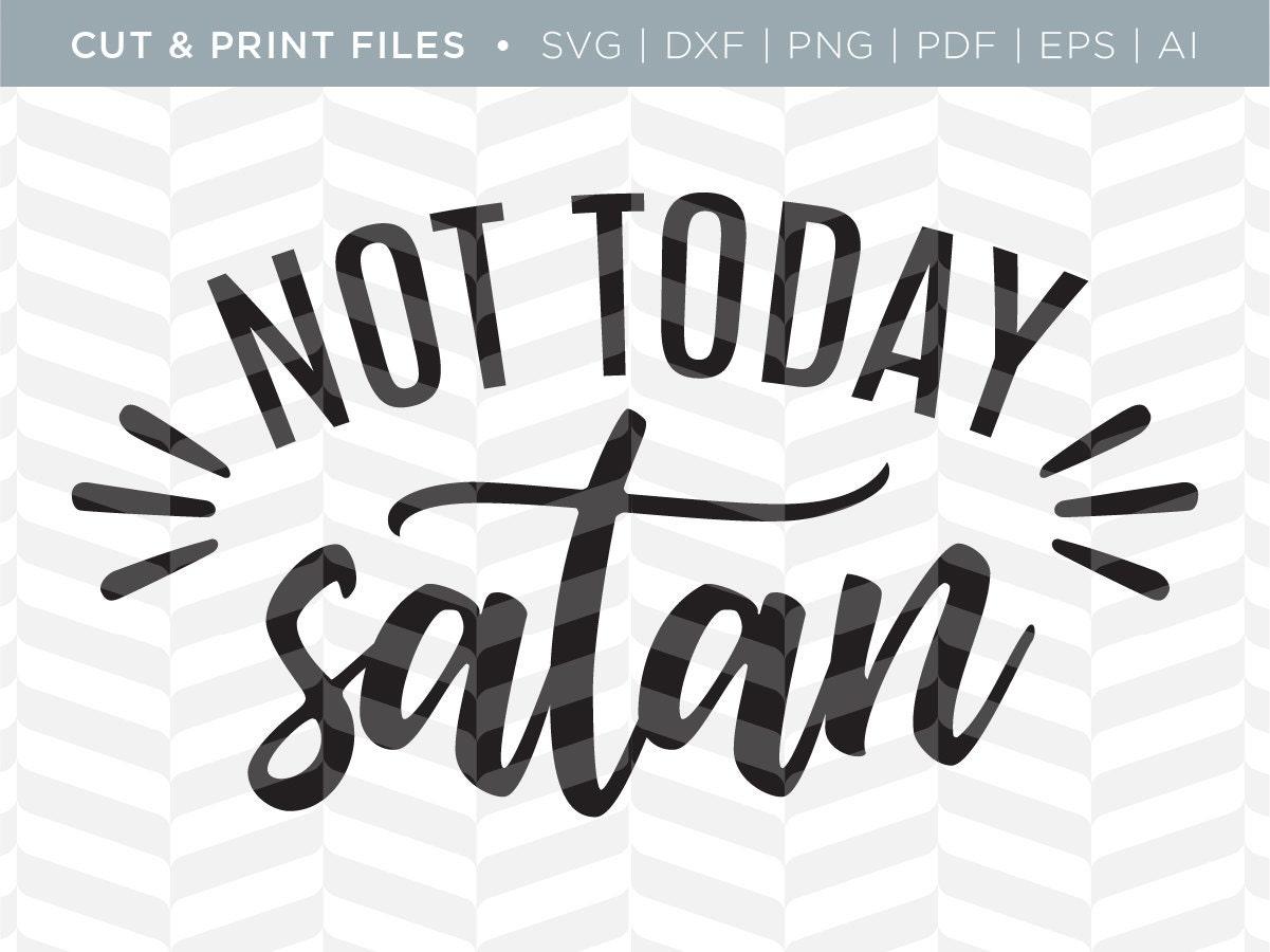 SVG Cut / Print Files - Not Today Satan