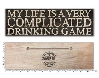 My Life is a Very Complicated Drinking Game | Wooden Sign with Quote