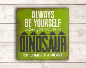 Always Be a Dinosaur Wood Sign; Boys Room Wall Art; Boys Room Wall Decor