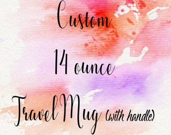 Custom Travel Mug - Coffee Mugs with Sayings - Travel Coffee Mug - Coffee Tumbler
