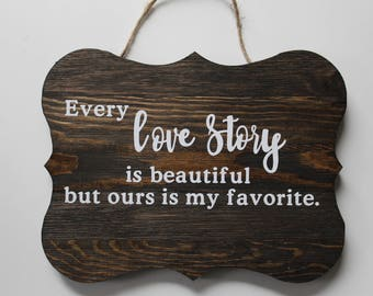 Every Love Story is Beautiful But Ours is My Favorite, Wedding Sign, Gift For Her, Bride, Rustic Sign