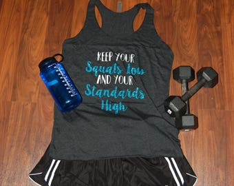 Keep Your Squats Low and Your Standards High ladies tank