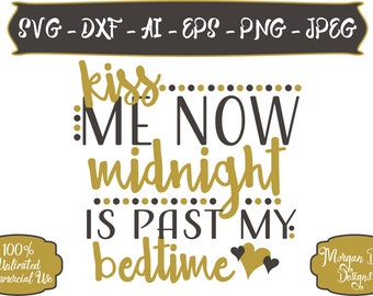 Kiss Me Now Midnight Is Past My Bedtime SVG - Kiss Me At Midnight SVG - New Years SVG - Files for Silhouette Studio/Cricut Design Space