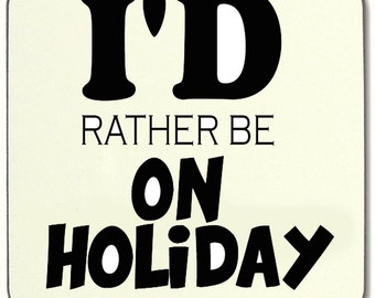 I'd Rather Be On Holiday Beverage coaster