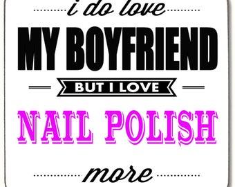 I do love my Boyfriend but I love Nail Polish more  Beverage coaster