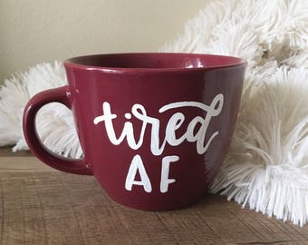 Tired AF Coffee Mug | 16 oz Mug