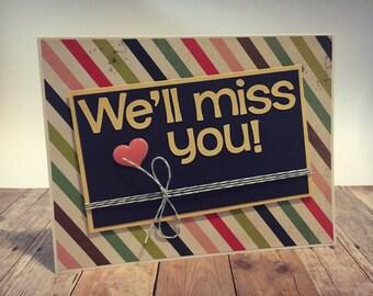 "Handmade ""We'll Miss You!"" Greeting Card; Goodbye Greeting Card; You'll be missed Greeting Card"