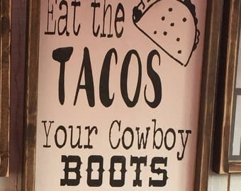 Eat the tacos your cowboy boots will still fit sign 12x19