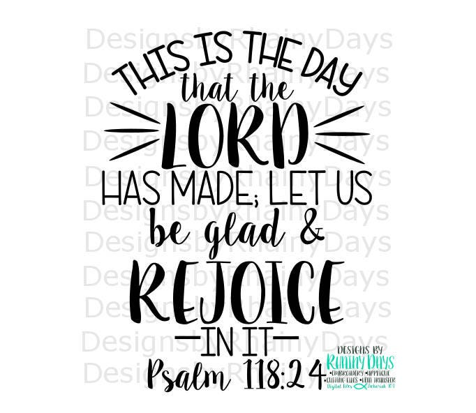 Buy 3 get 1 free! This is the day that the Lord has made, let us be glad and rejoice in it, Psalm 118:27 cutting file, SVG, DXF, png design