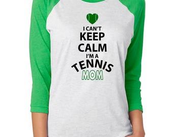 Tennis Mom - Ladies Raglan T-Shirt - Custom Colors - I Can't Keep Calm I'm A Tennis Mom