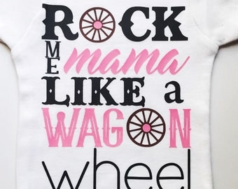 Rock Me Mama Like A Wagon Wheel Onesie or T Shirt